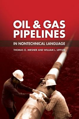 Oil & Gas Pipelines in Nontechnical Language By Miesner, Thomas O./ Leffler, William L.